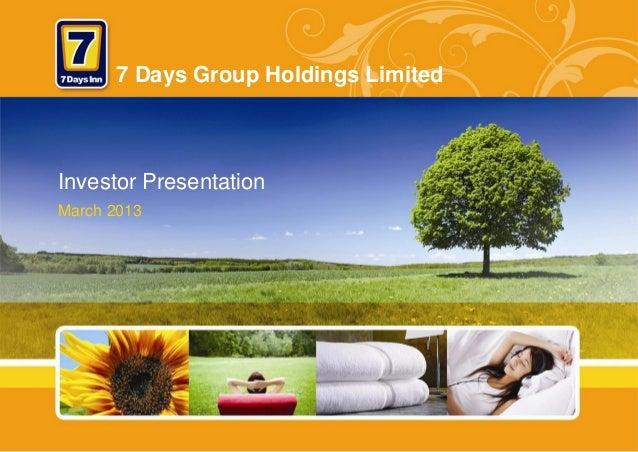7 Days Group Holdings LimitedInvestor PresentationMarch 2013