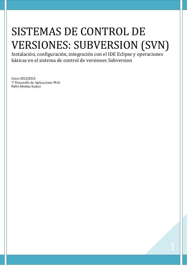 1SISTEMAS DE CONTROL DEVERSIONES: SUBVERSION (SVN)Instalación, configuración, integración con el IDE Eclipse y operaciones...