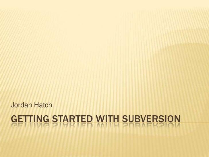 Getting started with Subversion<br />Jordan Hatch<br />