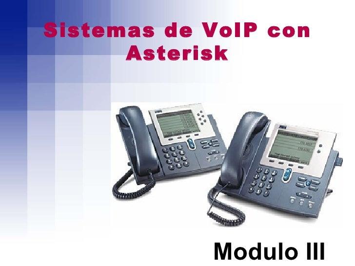 Sistemas de VoIP con       Asterisk                 Modulo III