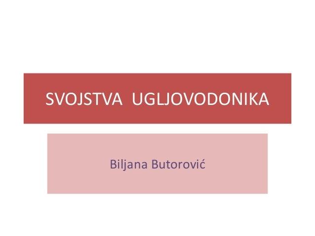 SVOJSTVA UGLJOVODONIKA  Biljana Butorovid