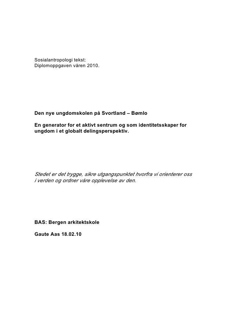 Sosialantropologi tekst: Diplomoppgaven våren 2010.     Den nye ungdomskolen på Svortland – Bømlo  En generator for et akt...
