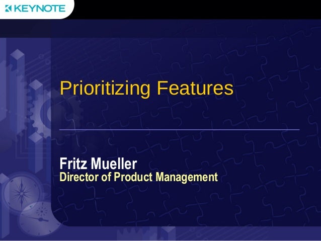 Prioritizing FeaturesFritz MuellerDirector of Product Management