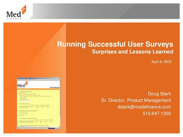Running Successful User Surveys         Surprises and Lessons Learned                                   April 6, 2005     ...
