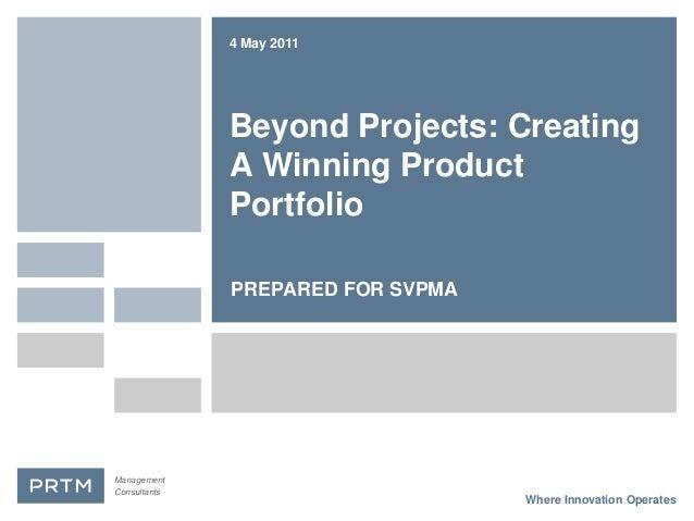 4 May 2011              Beyond Projects: Creating              A Winning Product              Portfolio              PREPA...
