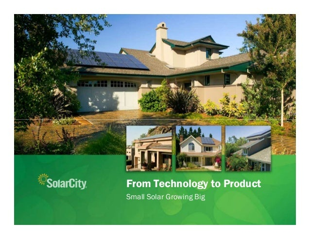 From Technology to ProductSmall Solar Growing Big                          Slide ‹#›                          SolarCity CO...