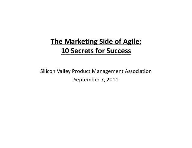 The Marketing Side of Agile:       10 Secrets for SuccessSilicon Valley Product Management Association                Sept...