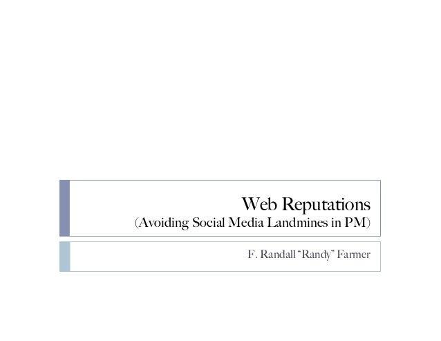 "Web Reputations(Avoiding Social Media Landmines in PM)                  F. Randall ""Randy"" Farmer"