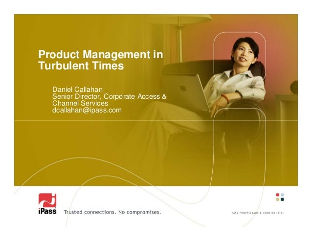 Product Management inTurbulent Times  Daniel Callahan  Senior Director, Corporate Access &  Channel Services  dcallahan@ip...