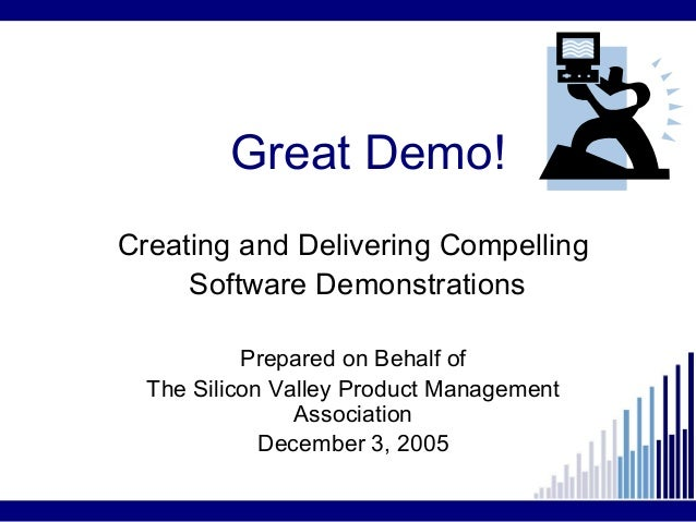 Great Demo!Creating and Delivering Compelling     Software Demonstrations           Prepared on Behalf of  The Silicon Val...