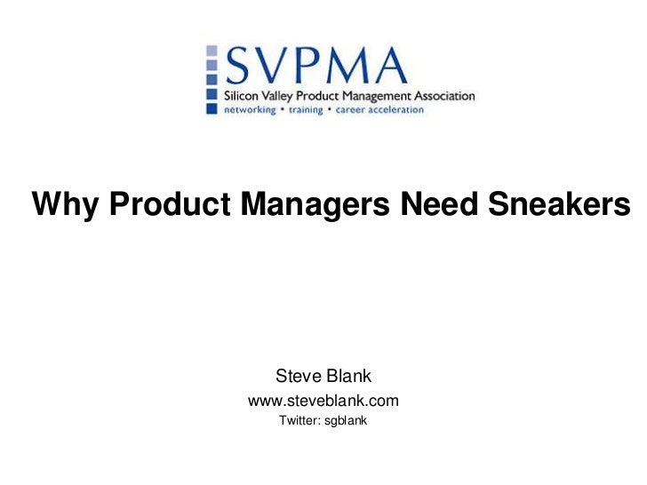 Why Product Managers Need Sneakers<br />Steve Blank<br />www.steveblank.com<br />Twitter: sgblank<br />
