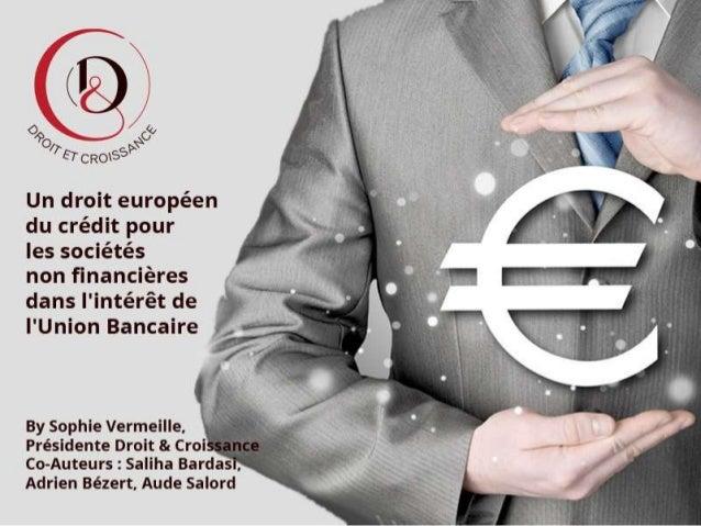 Un droit européen du crédit pour les sociétés non financières dans l'intérêt de l'Union Bancaire Sophie Vermeille Avocat D...