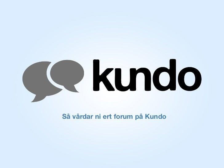 Så vårdar ni ert forum på Kundo