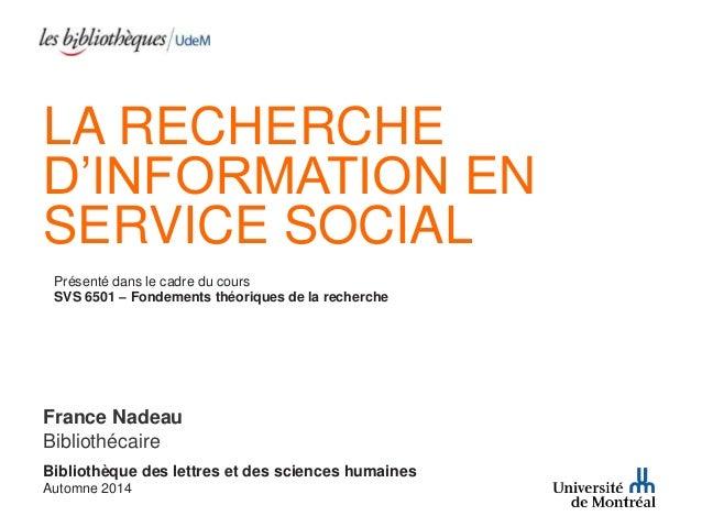 LA RECHERCHE  D'INFORMATION EN  SERVICE SOCIAL  Présenté dans le cadre du cours  SVS 6501 – Fondements théoriques de la re...