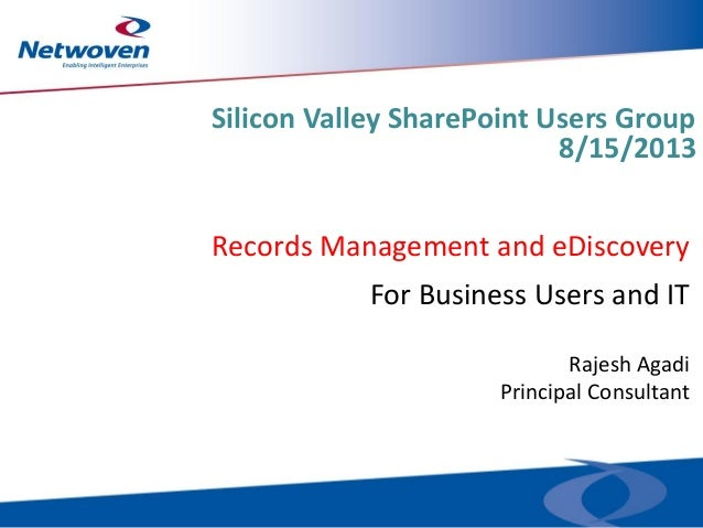 Records Management and eDiscovery Rajesh Agadi Principal Consultant For Business Users and IT Silicon Valley SharePoint Us...