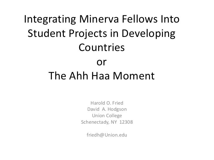 Integrating Minerva Fellows Into Student Projects in Developing Countries orThe AhhHaa Moment<br />Harold O. Fried<br />Da...