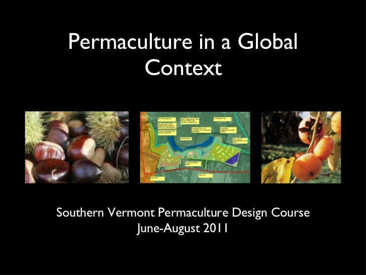 Permaculture in a Global Context Southern Vermont Permaculture Design Course June-August 2011