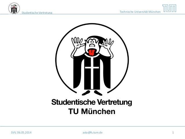Studentische Vertretung Technische Universität München SVV, 06.05.2014 asta@fs.tum.de 1