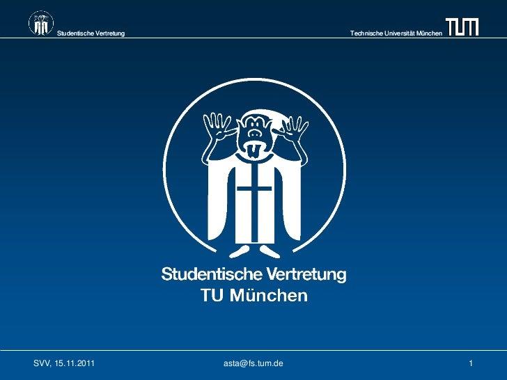 Studentische Vertretung                    Technische Universität MünchenSVV, 15.11.2011                asta@fs.tum.de    ...