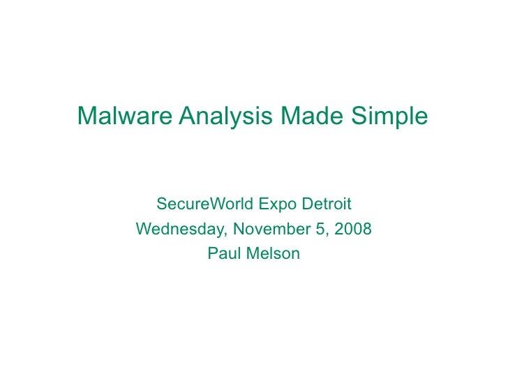 Malware Analysis Made Simple SecureWorld Expo Detroit Wednesday, November 5, 2008 Paul Melson