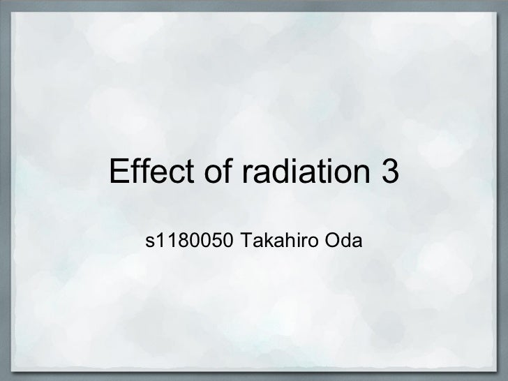 Effect of radiation 3  s1180050 Takahiro Oda