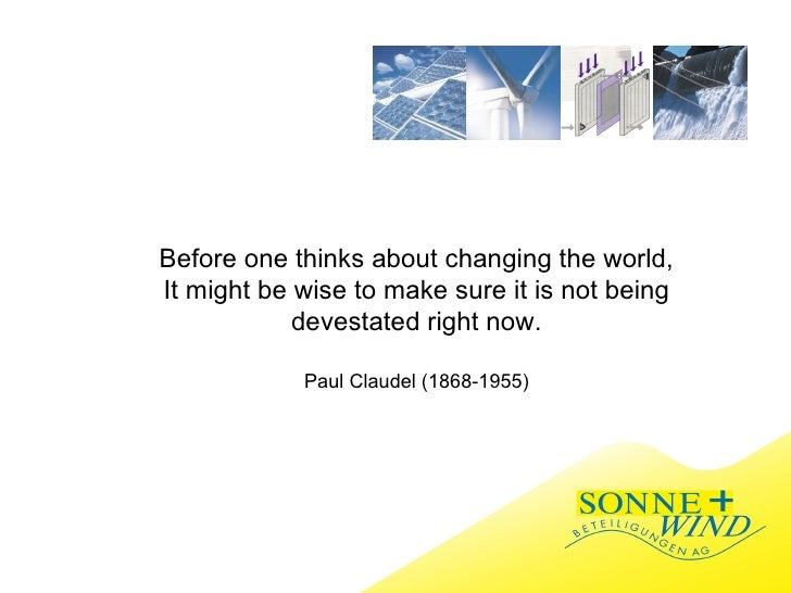 Before one thinks about changing the world, It might be wise to make sure it is not being devestated right now. Paul Claud...