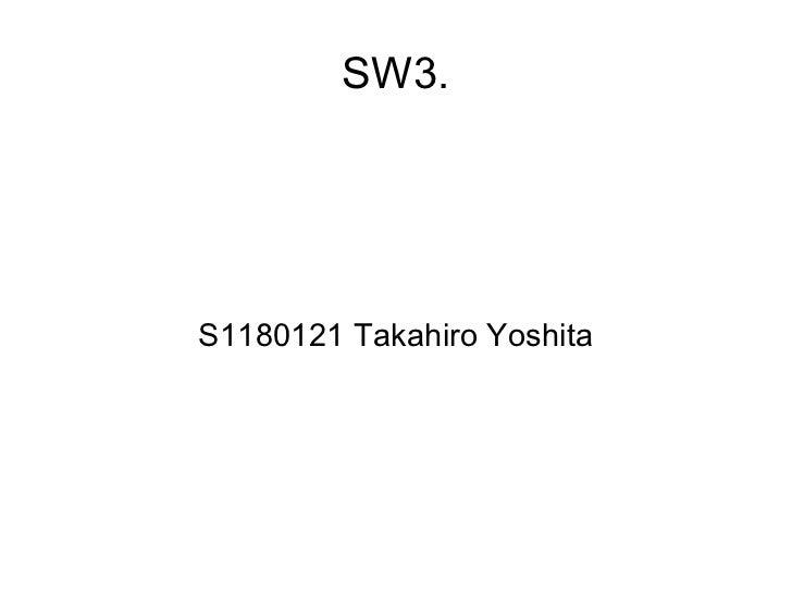SW3. S1180121 Takahiro Yoshita
