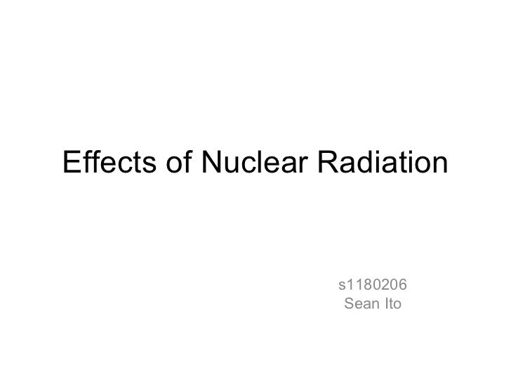 Effects of Nuclear Radiation                    s1180206                     Sean Ito