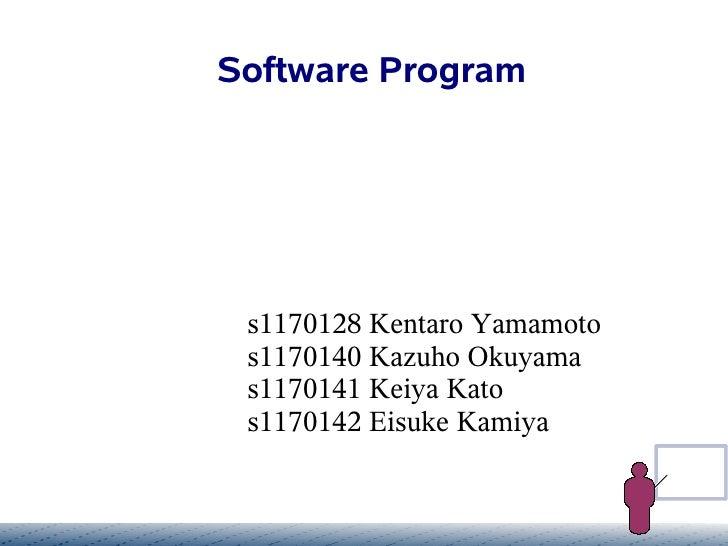 Software Program      s1170128 Kentaro Yamamoto  s1170140 Kazuho Okuyama  s1170141 Keiya Kato  s1170142 Eisuke Kamiya