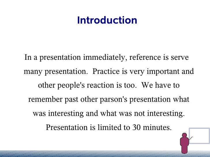 Introduction   In a presentation immediately, reference is serve many presentation. Practice is very important and     oth...