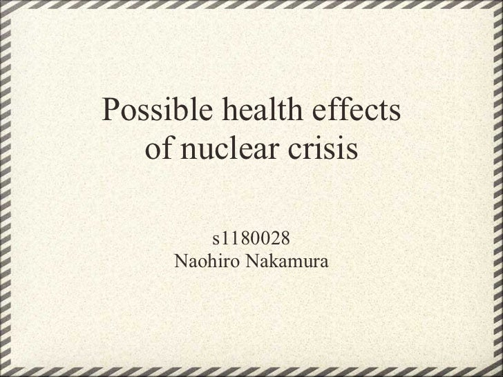 Possible health effects   of nuclear crisis        s1180028     Naohiro Nakamura