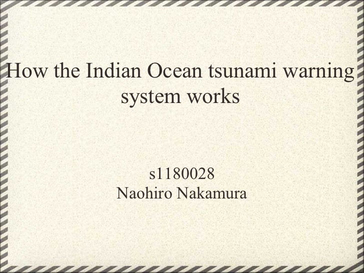 How the Indian Ocean tsunami warning            system works              s1180028           Naohiro Nakamura