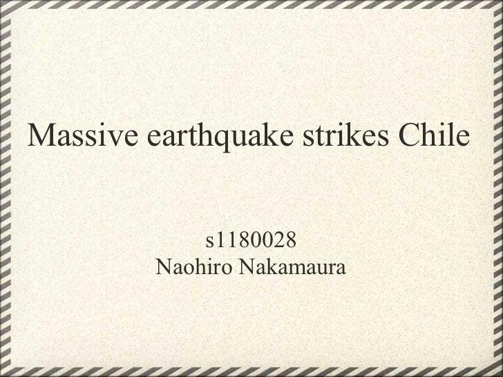 Massive earthquake strikes Chile             s1180028         Naohiro Nakamaura