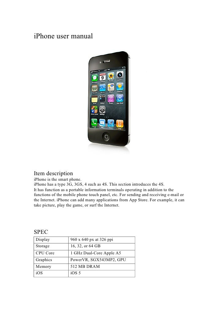 iPhone user manualItem descriptioniPhone is the smart phone.iPhone has a type 3G, 3GS, 4 such as 4S. This section introduc...