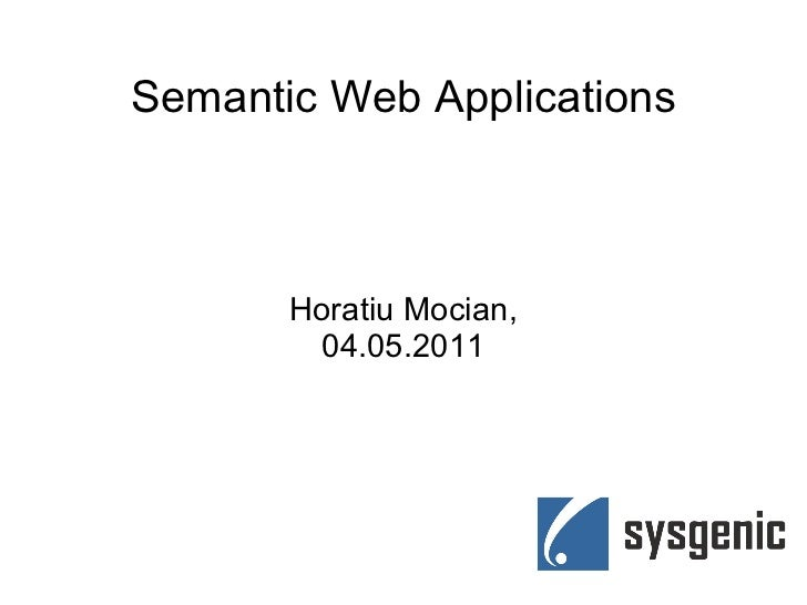 Semantic Web Applications Horatiu Mocian, 04.05.2011