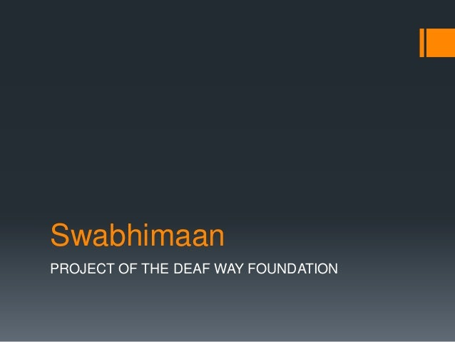Swabhimaan PROJECT OF THE DEAF WAY FOUNDATION