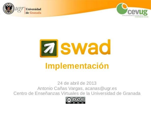 Implementación24 de abril de 2013Antonio Cañas Vargas, acanas@ugr.esCentro de Enseñanzas Virtuales de la Universidad de Gr...