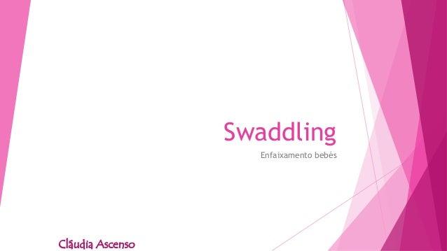 Swaddling Enfaixamento bebés Cláudia Ascenso
