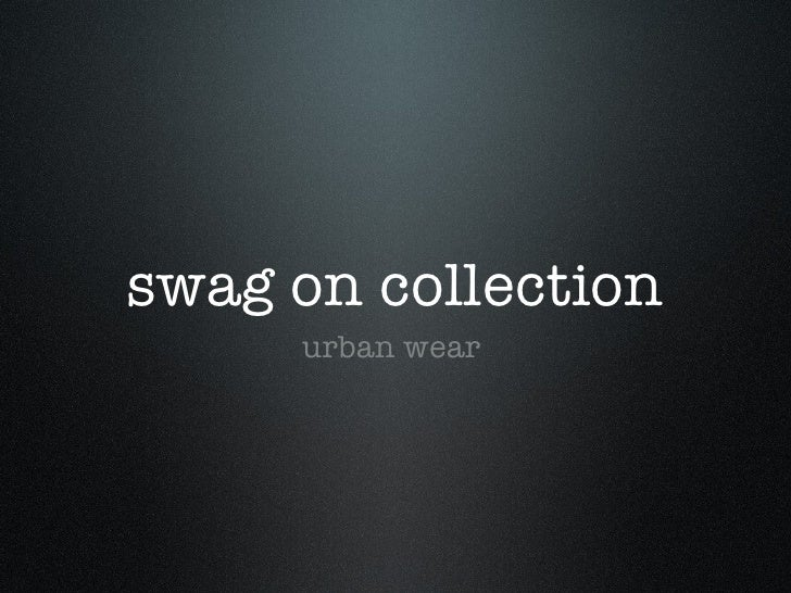 swag on collection <ul><li>urban wear  </li></ul>