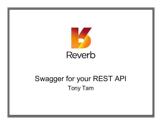 Swagger for your REST API        Tony Tam