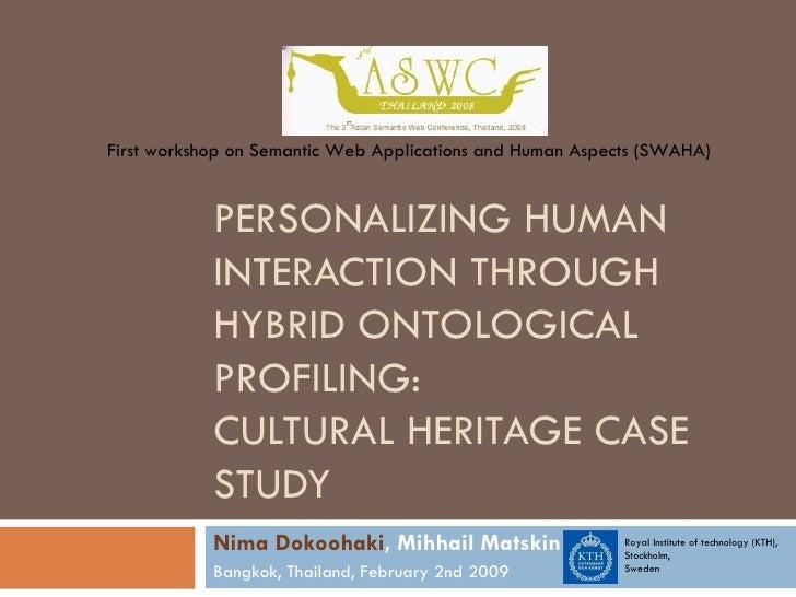 PERSONALIZING HUMAN INTERACTION THROUGH HYBRID ONTOLOGICAL PROFILING:  CULTURAL HERITAGE CASE STUDY Nima Dokoohaki , Mihha...