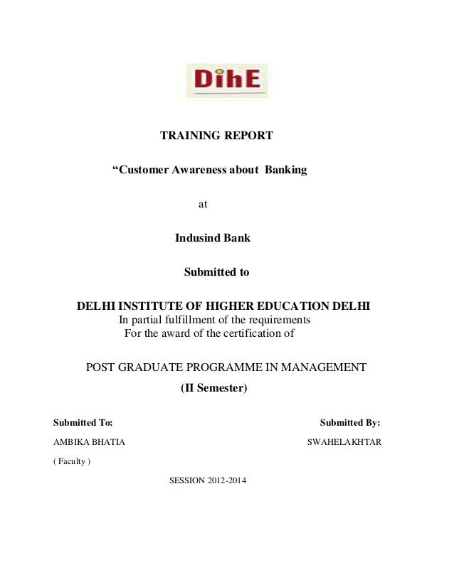 """TRAINING REPORT """"Customer Awareness about Banking at Indusind Bank Submitted to DELHI INSTITUTE OF HIGHER EDUCATION DELHI ..."""