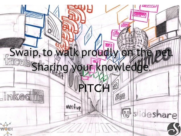 Swaip, to walk proudly on the net.    Sharing your knowledge.              PITCH