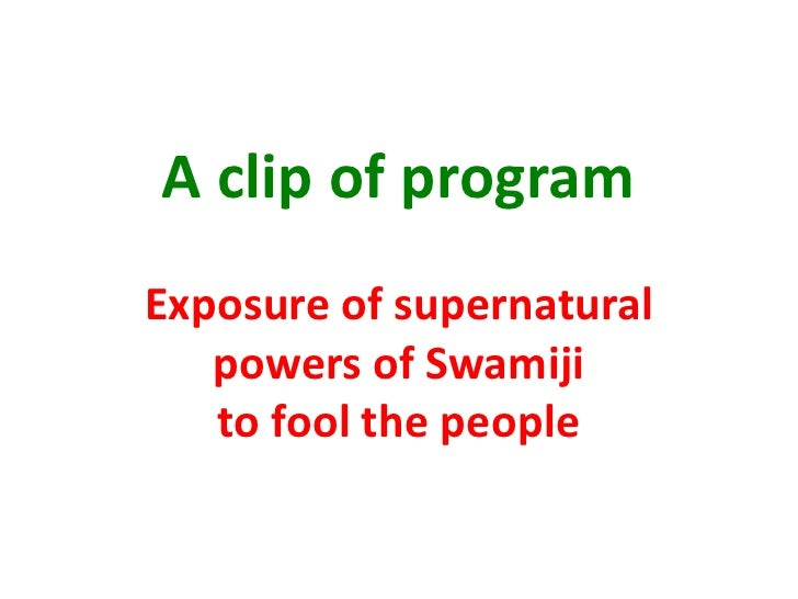 A clip of program Exposure of supernatural powers of Swamijito fool the people<br />