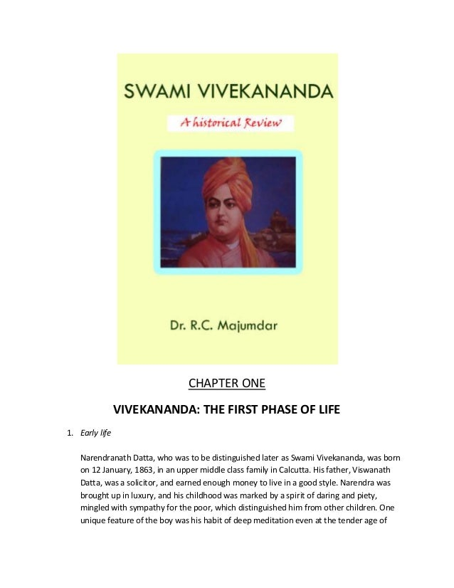 CHAPTER ONE VIVEKANANDA: THE FIRST PHASE OF LIFE 1. Early life Narendranath Datta, who was to be distinguished later as Sw...