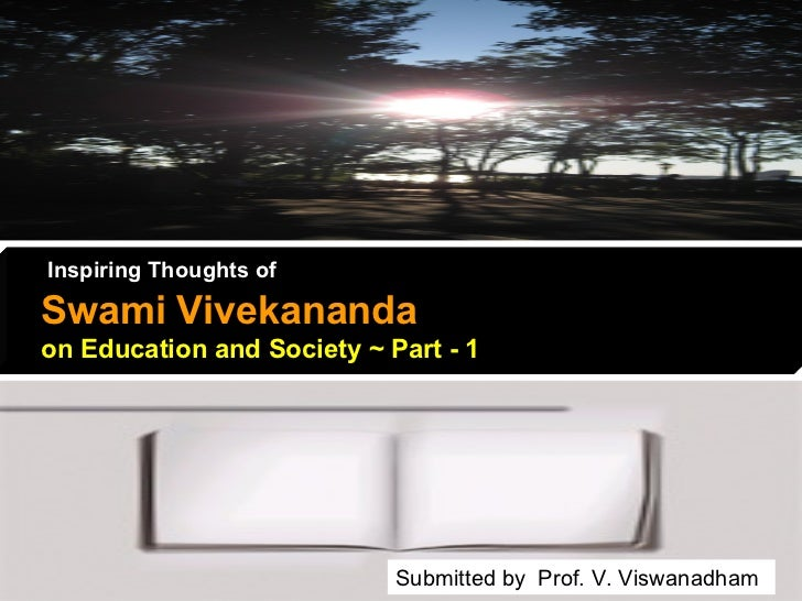 Inspiring Thoughts of   Swami Vivekananda   on Education and Society ~ Part - 1 Submitted by  Prof. V. Viswanadham