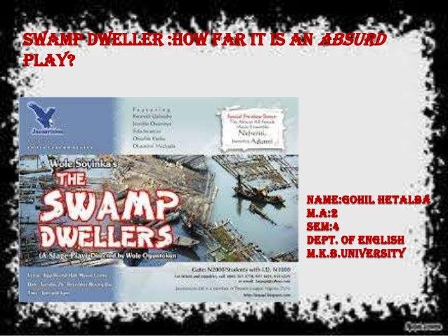 Swamp dweller ;how far it's an absurd play