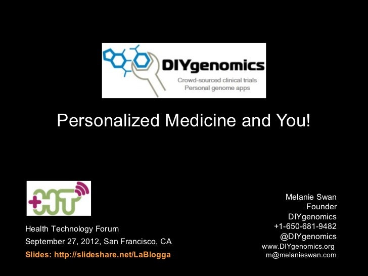 Personalized Medicine and You!                                               Melanie Swan                                 ...