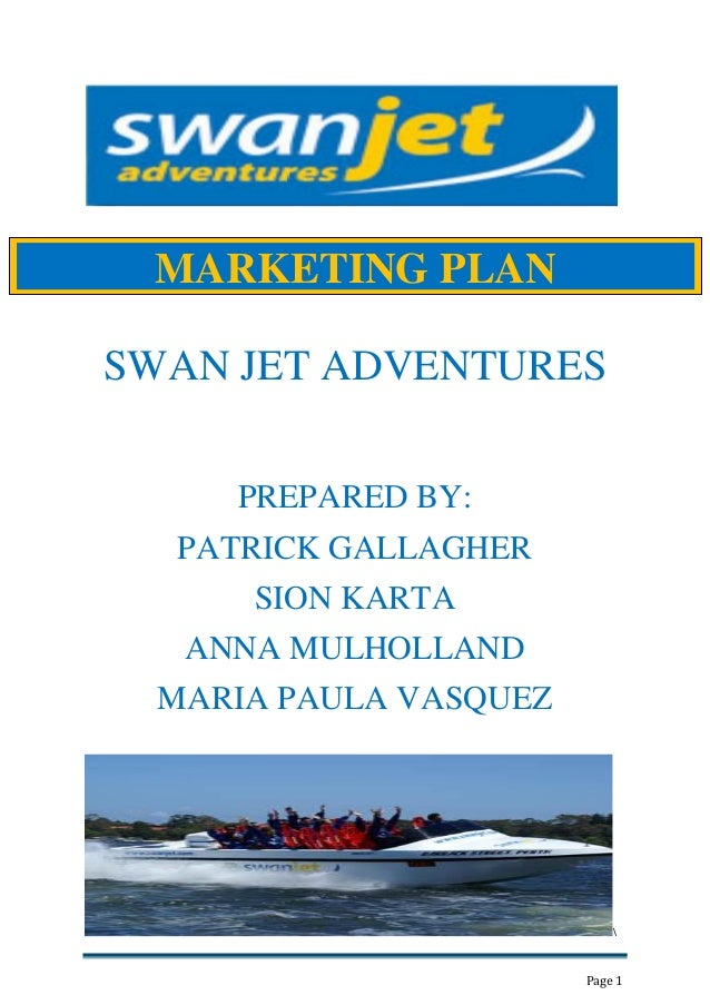 P           lan MARKETING PLANSWAN JET ADVENTURES     PREPARED BY:  PATRICK GALLAGHER      SION KARTA   ANNA MULHOLLAND  M...