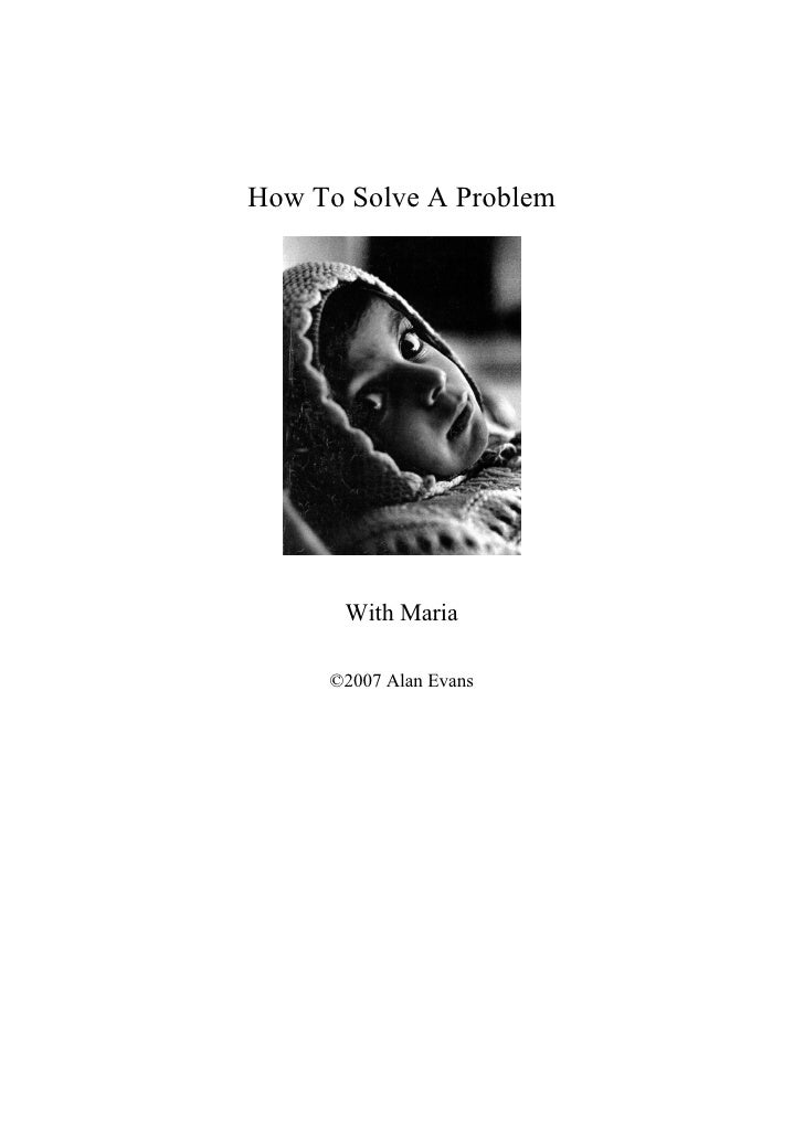 How To Solve A Problem           With Maria       ©2007 Alan Evans                              1